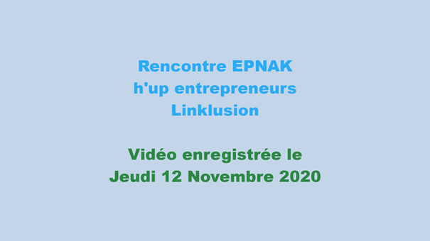 SEEPH 2020 – Rencontre entre l'EPNAK, h'up entrepreneurs et Linklusion